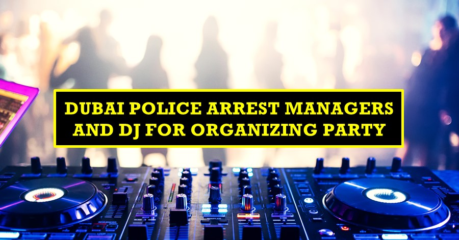 dubai police arrest managers and dj dubai